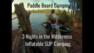 Paddle Board Camping 3 Night Big Island Lake Wilderness Inflatable SUP Stand Up Paddle Board Trip